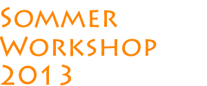 Sommer Workshop 2013