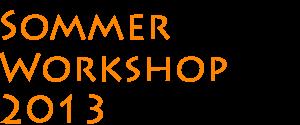 Sommer Workshop 2013